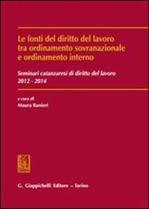 Fonti del diritto del lavoro tra ordinamento sovranazionale e ordinamento interno. Seminari catanzaresi di diritto del lavoro 2012-2014