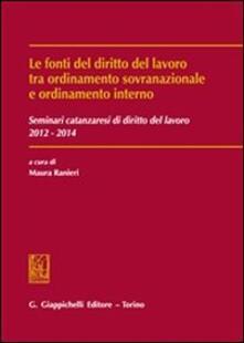 Fonti del diritto del lavoro tra ordinamento sovranazionale e ordinamento interno. Seminari catanzaresi di diritto del lavoro 2012-2014.pdf