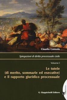 Tegliowinterrun.it Spiegazioni di diritto processuale civile. Vol. 1: tutele (di merito, sommarie ed esecutive) e il rapporto giuridico processuale, Le. Image