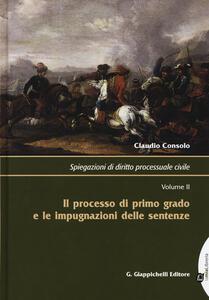Spiegazioni di diritto processuale civile. Vol. 2: Il processo di primo grado e le impugnazioni delle sentenze.