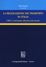 La regolazione dei trasporti in Italia. L'ART e i suoi poteri, alla prova dei mercati
