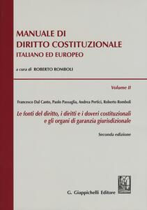 Manuale di diritto costituzionale italiano ed europeo. Vol. 2: Le fonti del diritto, i diritti e i doveri costituzionali e gli organi di garanzia giurisdizionale.