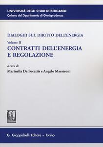 Dialoghi sul diritto dell'energia. Vol. 2: Contratti dell'energia e regolazione.
