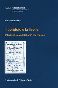 Il pendolo e la livella. Il federalismo all'italiana e le riforme - Alessandro Sterpa - copertina