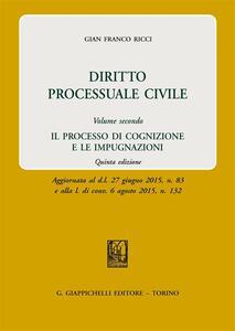 Diritto processuale civile. Vol. 2: processo di cognizione e le impugnazioni, Il.