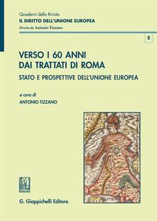 Verso i 60 anni dai Trattati di Roma. Stato e prospettive dellUnione Europea.pdf