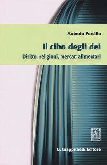 Il cibo degli dei. Diritto, religioni, mercati alimentari - Antonio Fuccillo - copertina