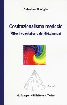 Costituzionalismo meticcio. Oltre il colonialismo dei diritti umani.pdf