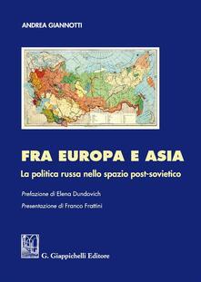 Fra Europa e Asia. La politica russa nello spazio post-sovietico.pdf