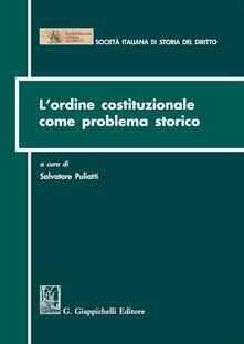 L ordine costituzionale come problema storico. Atti del Convegno (Parma, 15-16 dicembre 2011).pdf