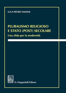 Pluralismo religioso e Stato (post) secolare. Una sfida per la modernità