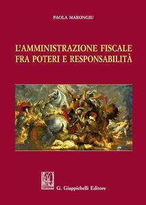 L' amministrazione fiscale fra poteri e responsabilità