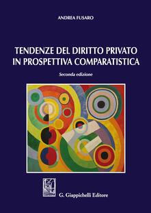 Tendenze del diritto privato in prospettiva comparatistica - Andrea Fusaro - copertina