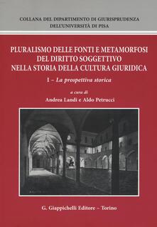 Listadelpopolo.it Pluralismo delle fonti e metamorfosi del diritto soggettivo nella storia della cultura giuridica. Vol. 1: prospettiva storica, La. Image