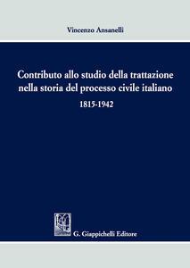 Libro Contributo allo studio della trattazione nella storia del processo civile italiano 1815-1942 Vincenzo Anasanelli