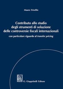 Vastese1902.it Contributo allo studio degli strumenti di soluzione delle controversie fiscali internazionali. Con particolare riguardo al «transfer pricing» Image