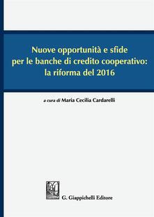 Nuove opportunità e sfide per le banche di credito cooperativo: la riforma del 2016. Atti del Convegno (Lecce, 16-17 dicembre 2016).pdf