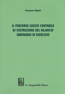 Il percorso logico contabile di costruzione del bilancio ordinario di esercizio.pdf