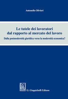 Le tutele dei lavoratori dal rapporto al mercato del lavoro. Dalla postmodernità giuridica verso la modernità economica?.pdf