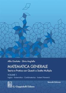 Daddyswing.es Matematica generale. Teoria e pratica con quesiti a scelta multipla. Vol. 1: Logica. Insiemistica. Combinatorica. Insiemi numerici. Image