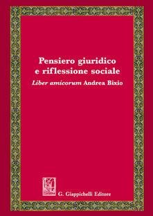 Pensiero giuridico e riflessione sociale. Liber amicorum Andrea Bixio.pdf