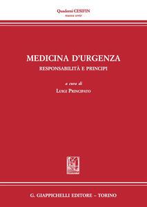 Medicina d'urgenza. Responsabilità e principi. Atti del Convegno (Firenze, 15 luglio 2016)