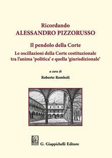 Ricordando Alessandro Pizzorusso. Il pendolo della Corte. Le oscillazioni della Corte costituzionale tra lanima politica e quella giurisdizionale.pdf