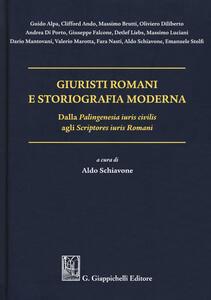 Giuristi romani e storiografia moderna. Dalla «Palingenesia iuris civilis» agli «Scriptores iuris Romani»
