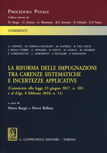 La riforma delle impugnazioni tra carenze sistematiche e incertezze applicative (Commento alla legge 23 giugno 2017, n. 103 e al d.lgs. 6 febbraio 2018, n. 11).pdf