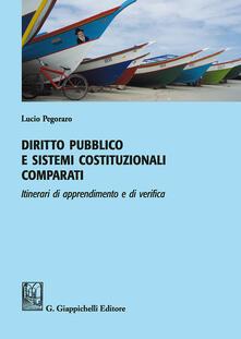 Diritto pubblico e sistemi costituzionali comparati. Itinerari di apprendimento e di verifica - Lucio Pegoraro - copertina