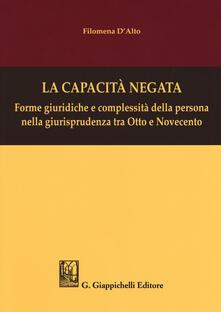 La capacità negata. Forme giuridiche e complessità della persona nella giurisprudenza tra Otto e Novecento.pdf