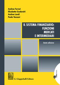Il Il sistema finanziario: funzioni, mercati e intermediari - Ferrari Andrea Gualandri Elisabetta Landi Andrea - wuz.it