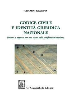 Codice civile e identità giuridica nazionale. Percorsi e appunti per una storia delle codificazioni moderne. Ediz. ampliata.pdf