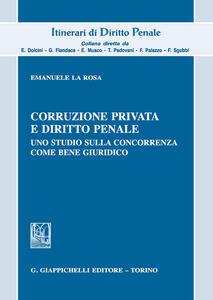 Corruzione privata e diritto penale Uno studio sulla concorrenza come bene giuridico