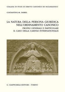 La natura della persona giuridica nellordinamento canonico: profili generali e particolari. Il caso della Caritas internationalis.pdf