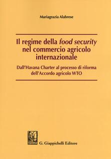 Rallydeicolliscaligeri.it Il regime della «food security» nel commercio agricolo internazionale. Dall'Havana Charter al processo di riforma dell'Accordo agricolo WTO Image