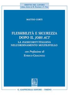 Capturtokyoedition.it Flessibilità e sicurezza dopo il Jobs Act. La flexicurity italiana nell'ordinamento multilivello Image