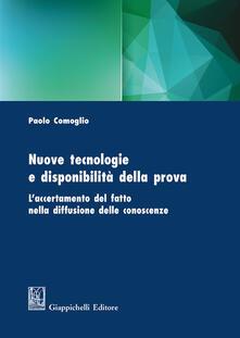 Nuove tecnologie e disponibilità della prova. Laccertamento del fatto nella diffusione delle conoscenze.pdf
