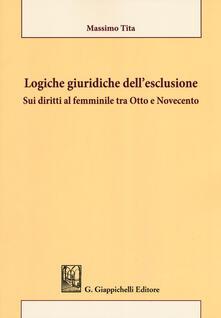 Capturtokyoedition.it Logiche giuridiche dell'esclusione. Sui diritti al femminile tra Otto e Novecento Image