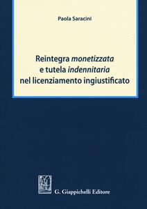 Reintegra monetizzata e tutela indennitaria nel licenziamento ingiustificato