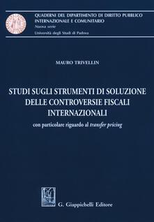 Studi sugli strumenti di soluzione delle controversie fiscali internazionali. Con particolare riguardo al «transfer pricing».pdf