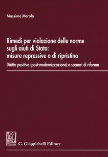 Rimedi per la violazione delle norme sugli aiuti di stato: misure repressive o di ripristino. Diritto positivo (post-modernizzazione) e scenari di riforma.pdf