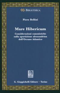 Mare Hibericum. Considerazioni canonistiche sulla spartizione alessandrina dell'Oceano Atlantico - Bellini Piero - wuz.it