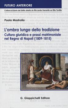 Amatigota.it L' ombra lunga della tradizione. Cultura giuridica e prassi matrimoniale nel Regno di Napoli (1809-1815) Image