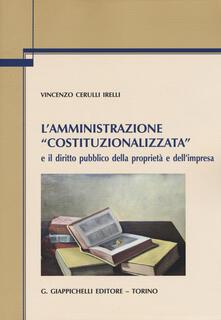 L amministrazione «costituzionalizzata» e il diritto pubblico della proprietà e dellimpresa.pdf