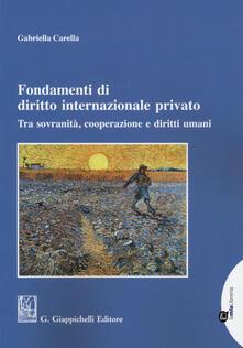 Fondamenti di diritto internazionale privato. Tra sovranità, cooperazione e diritti umani - Gabriella Carella - copertina