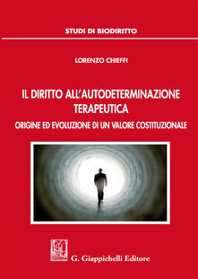 Il diritto allautodeterminazione terapeutica. Origine ed evoluzione di un valore costituzionale.pdf