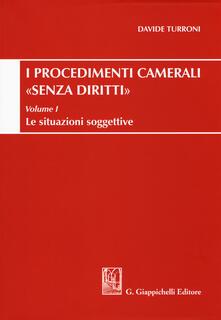 Procedimenti camerali «senza diritti». Vol. 1: situazioni soggettive, Le..pdf