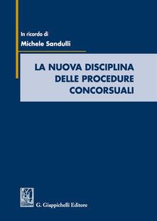 La nuova disciplina delle procedure concorsuali. In ricordo di Michele Sandulli.pdf