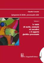 Spiegazioni di diritto processuale civile. Vol. 1: tutele (di merito, sommarie ed esecutive) e il rapporto giuridico processuale, Le.